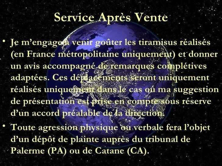 Service Après Vente <ul><li>Je m'engage à venir goûter les tiramisus réalisés (en France métropolitaine uniquement) et don...