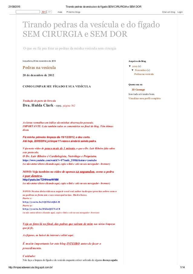 21/09/2015 TirandopedrasdavesículaedofígadoSEMCIRURGIAeSEMDOR http://limpezadavesicula.blogspot.com.br/ 1/14 O...