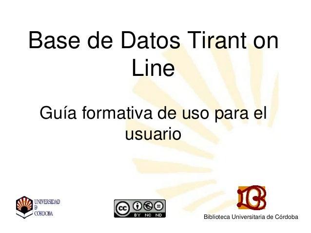 Base de Datos Tirant on Line Guía formativa de uso para el usuario Biblioteca Universitaria de Córdoba