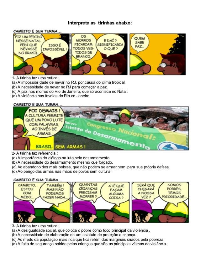 Interprete as tirinhas abaixo:1- A tirinha faz uma crítica :(a) A impossibilidade de nevar no RJ, por causa do clima tropi...