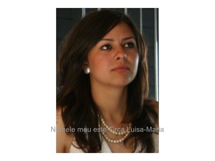 Numele meu este Tirca Luisa-Maria