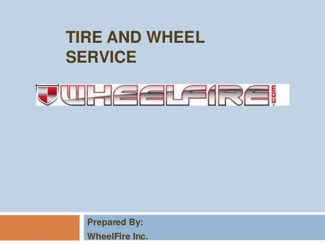 TIRE AND WHEELSERVICEPrepared By:WheelFire Inc.