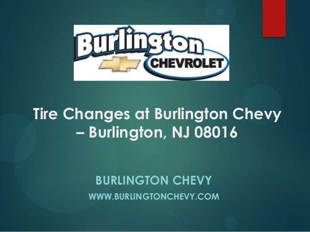 Tire Changes at Burlington Chevy – Burlington, NJ 08016 BURLINGTON CHEVY WWW.BURLINGTONCHEVY.COM