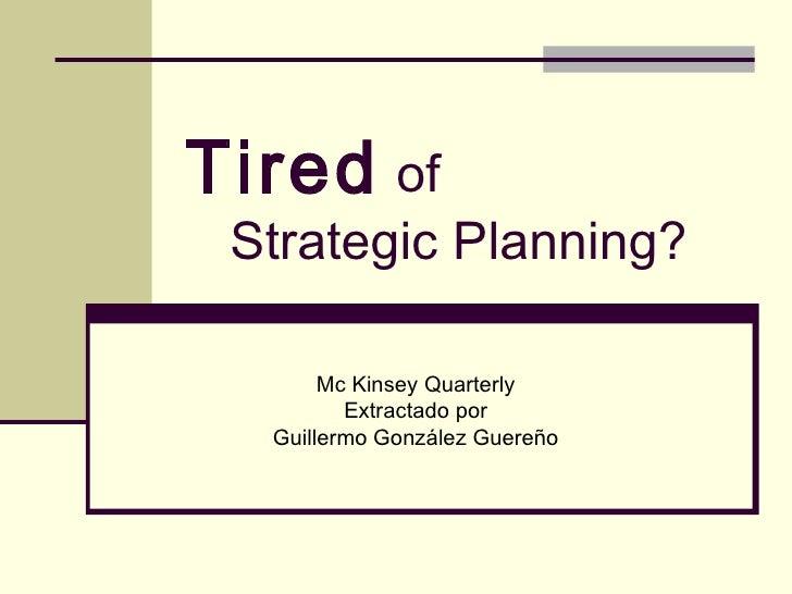 Tired  of   Strategic Planning? Mc Kinsey Quarterly Extractado por Guillermo González Guereño