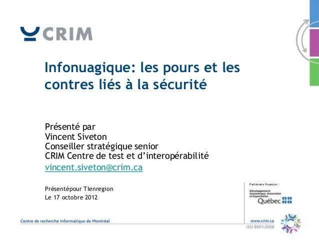 Infonuagique: les pours et lescontres liés à la sécuritéPrésenté parVincent SivetonConseiller stratégique seniorCRIM Centr...