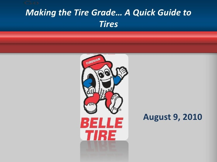 Making the Tire Grade… A Quick Guide to Tires <br /> <br />August 9, 2010<br />