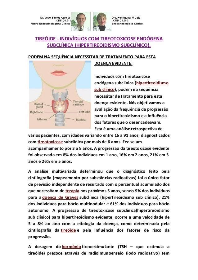 TIREÓIDE - INDIVÍDUOS COM TIREOTOXICOSE ENDÓGENA SUBCLÍNICA (HIPERTIREOIDISMO SUBCLÍNICO), PODEM NA SEQUÊNCIA NECESSITAR D...