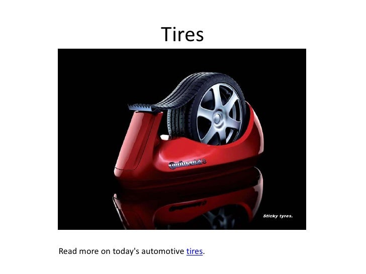 Tires<br />Read more on today's automotive tires.<br />