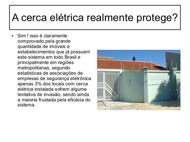 A cerca elétrica realmente protege? ● Sim ! isso é claramente comprovado pela grande quantidade de imóveis e estabelecimen...