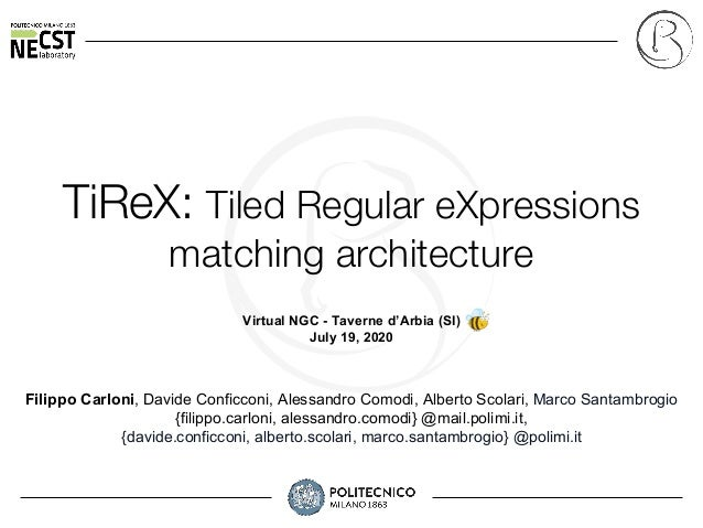 TiReX: Tiled Regular eXpressions matching architecture Virtual NGC - Taverne d'Arbia (SI) July 19, 2020 Filippo Carloni, D...