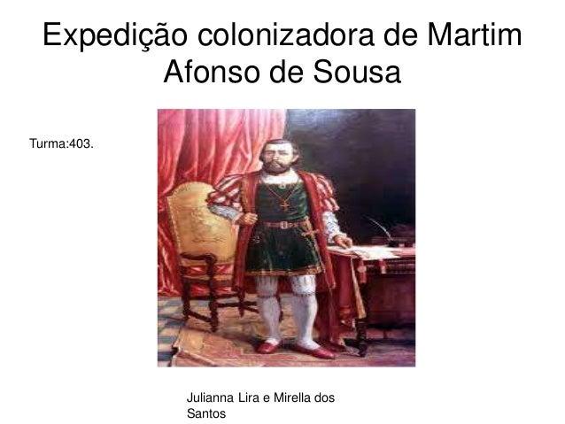 Expedição colonizadora de Martim Afonso de Sousa Julianna Lira e Mirella dos Santos Turma:403.