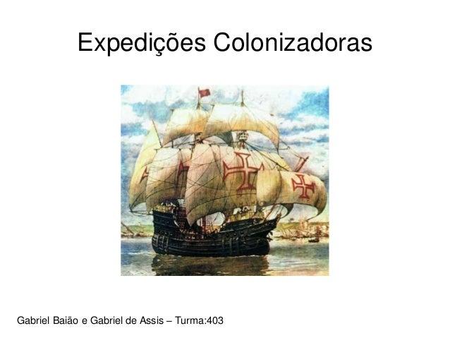 Expedições Colonizadoras Gabriel Baião e Gabriel de Assis – Turma:403