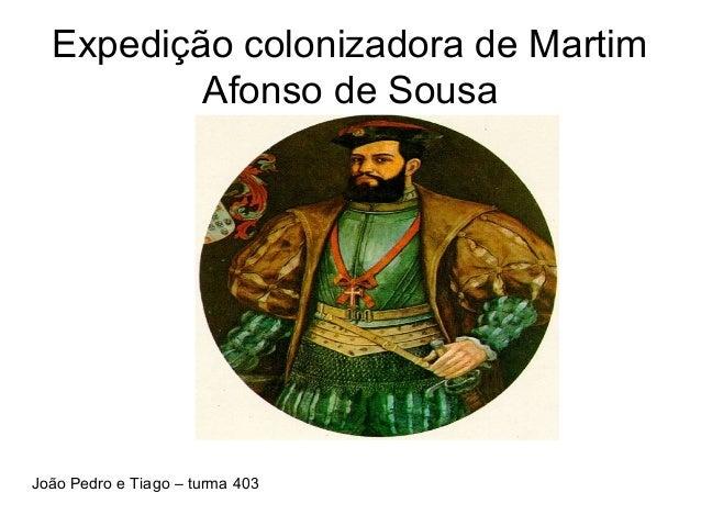 Expedição colonizadora de Martim Afonso de Sousa João Pedro e Tiago – turma 403