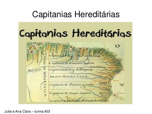 Capitanias Hereditárias Julia e Ana Clara – turma:403