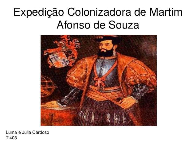 Expedição Colonizadora de Martim Afonso de Souza Luma e Julia Cardoso T:403