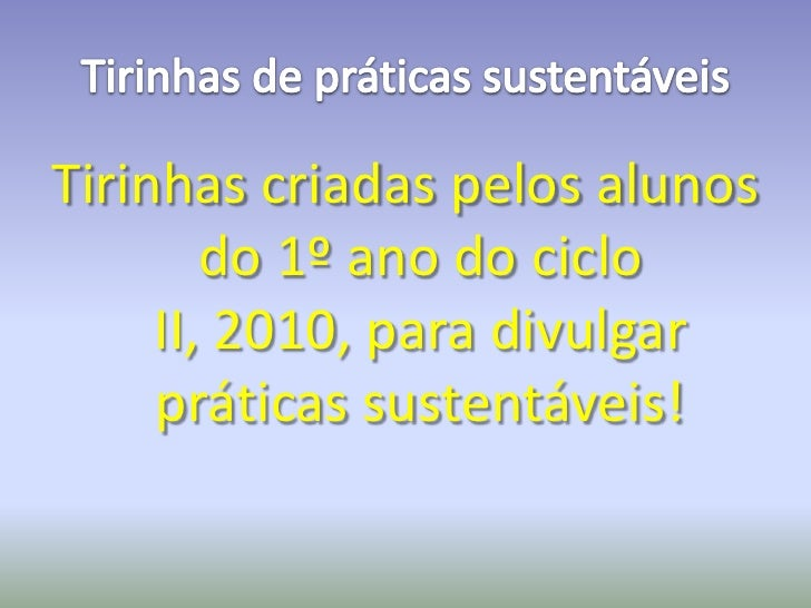Tirinhas de práticas sustentáveis<br />Tirinhas criadas pelos alunos do 1º ano do ciclo II, 2010, para divulgar práticas s...