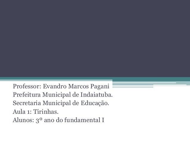 Professor: Evandro Marcos Pagani Prefeitura Municipal de Indaiatuba. Secretaria Municipal de Educação. Aula 1: Tirinhas. A...