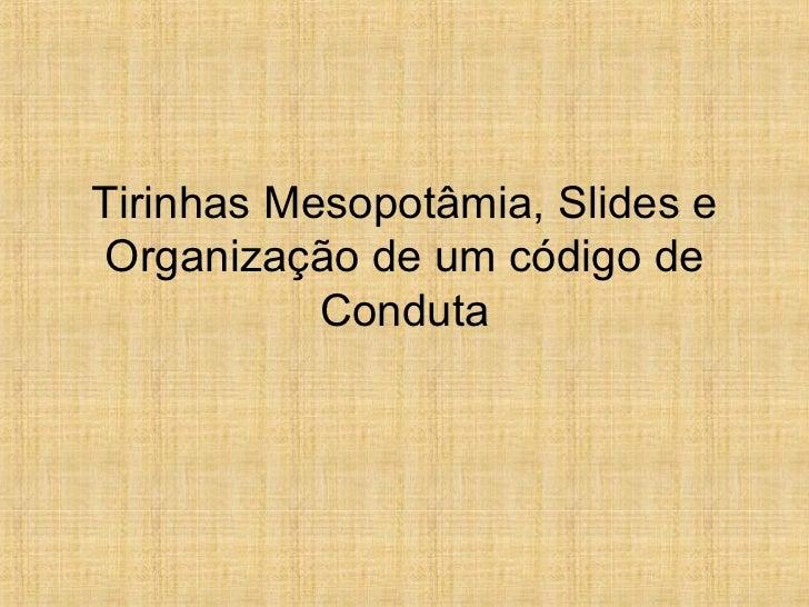 Tirinhas Mesopotâmia, Slides e Organização de um código de           Conduta