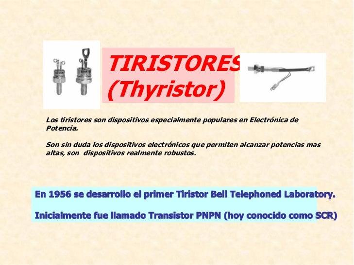 TIRISTORES                    (Thyristor)   LostiristoressondispositivosespecialmentepopularesenElectrónicade  ...