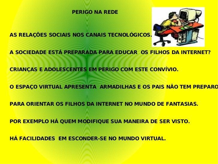 PERIGO NA REDE AS RELAÇÕES SOCIAIS NOS CANAIS TECNOLÓGICOS. A SOCIEDADE ESTÁ PREPARADA PARA EDUCAR  OS FILHOS DA INTERNET?...