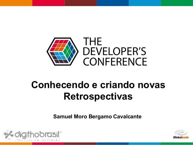 Globalcode – Open4education Conhecendo e criando novas Retrospectivas Samuel Moro Bergamo Cavalcante