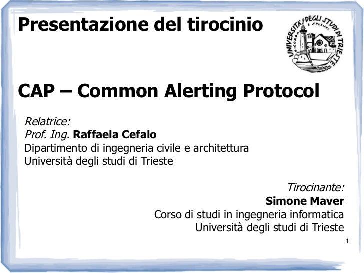 CAP – Common Alerting ProtocolRelazione di tirocinioSimone MaverAllievo ingegnere – Corso di studi in ingegneria informati...