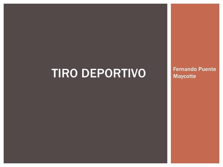 Fernando Puente Maycotte TIRO DEPORTIVO