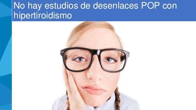 No hay estudios de desenlaces POP con hipertiroidismo