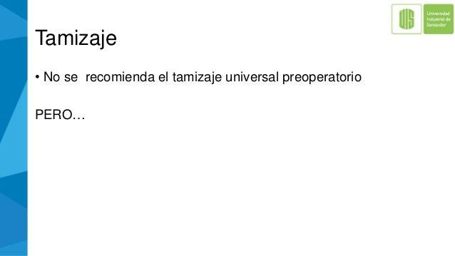 Tamizaje • No se recomienda el tamizaje universal preoperatorio PERO…