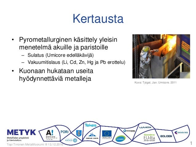Kertausta • Pyrometallurginen käsittely yleisin menetelmä akuille ja paristoille – Sulatus (Umicore edelläkävijä) – Vakuum...