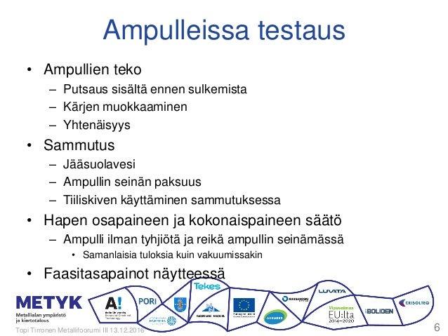 Ampulleissa testaus • Ampullien teko – Putsaus sisältä ennen sulkemista – Kärjen muokkaaminen – Yhtenäisyys • Sammutus – J...