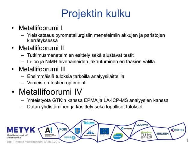 Projektin kulku • Metallifoorumi I – Yleiskatsaus pyrometallurgisiin menetelmiin akkujen ja paristojen kierrätyksessä • Me...