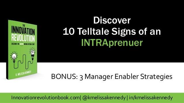 Innovationrevolutionbook.com| @kmelissakennedy | in/kmelissakennedy Discover 10 Telltale Signs of an INTRAprenuer BONUS: 3...