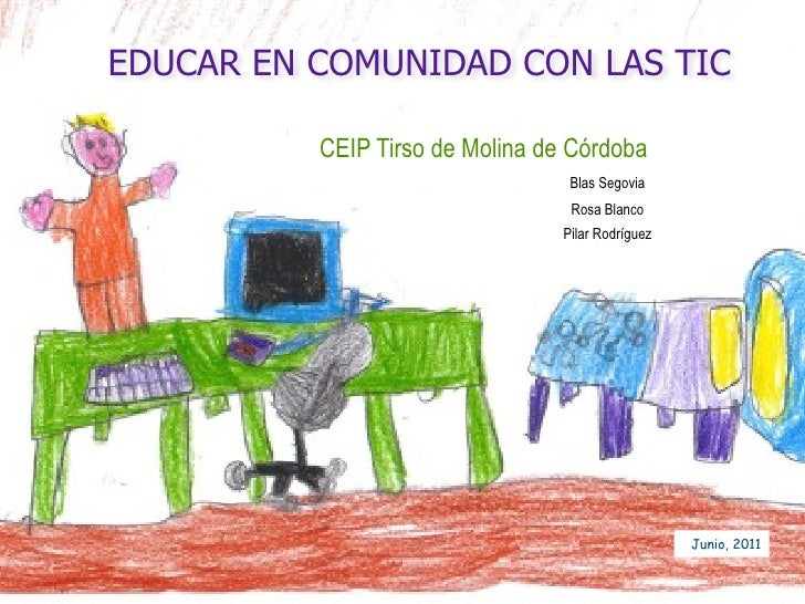 EDUCAR EN COMUNIDAD CON LAS TIC          CEIP Tirso de Molina de Córdoba                                  Blas Segovia    ...