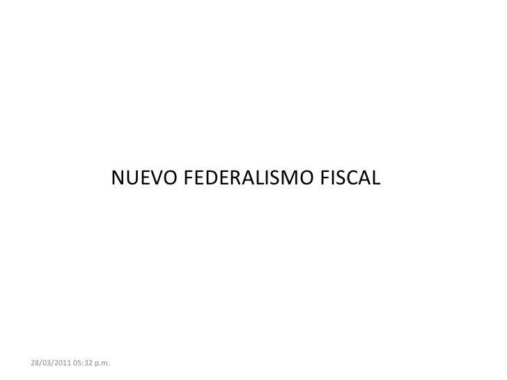 25/03/11 11:55<br />NUEVO FEDERALISMO FISCAL<br />