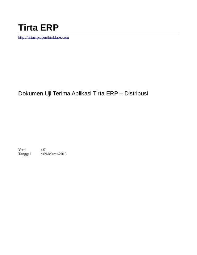 Tirta ERP http://tirtaerp.openthinklabs.com Dokumen Uji Terima Aplikasi Tirta ERP – Distribusi Versi : 01 Tanggal : 09-Mar...