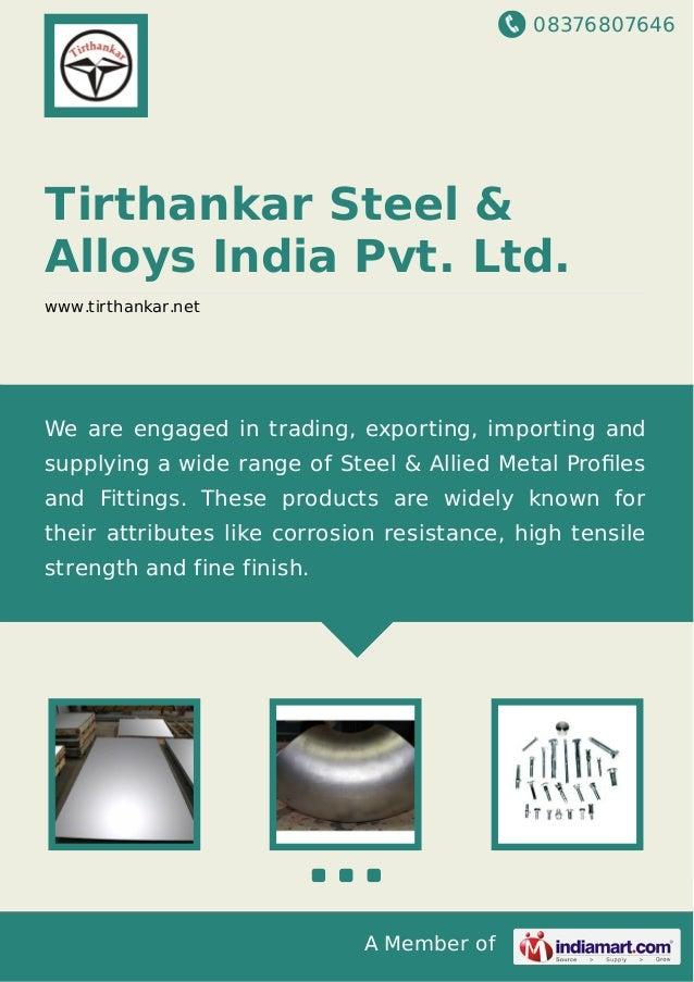 08376807646 A Member of Tirthankar Steel & Alloys India Pvt. Ltd. www.tirthankar.net We are engaged in trading, exporting,...