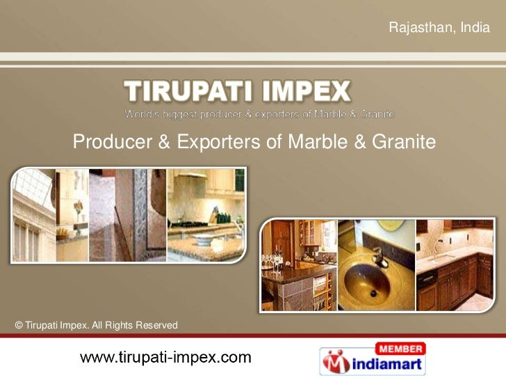 Rajasthan, India<br />Producer & Exporters of Marble & Granite<br />© Tirupati Impex. All Rights Reserved<br />