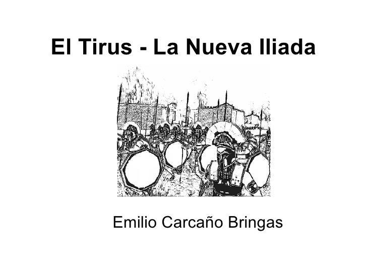 El Tirus - La Nueva Iliada Emilio Carcaño Bringas