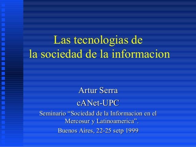 """Las tecnologias dela sociedad de la informacion               Artur Serra               cANet-UPC  Seminario """"Sociedad de ..."""