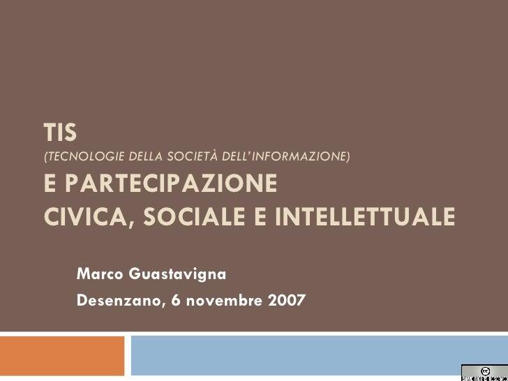 TIS  (TECNOLOGIE DELLA SOCIETÀ DELL'INFORMAZIONE) E PARTECIPAZIONE  CIVICA, SOCIALE E INTELLETTUALE Marco Guastavigna Dese...