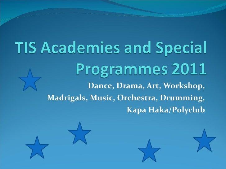 Dance, Drama, Art, Workshop,  Madrigals, Music, Orchestra, Drumming,  Kapa Haka/Polyclub