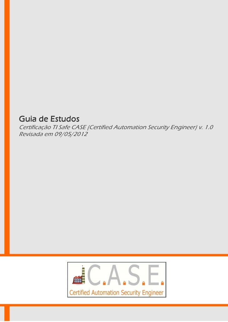 Guia de EstudosCertificação TI Safe CASE (Certified Automation Security Engineer) v. 1.0Revisada em 09/05/2012