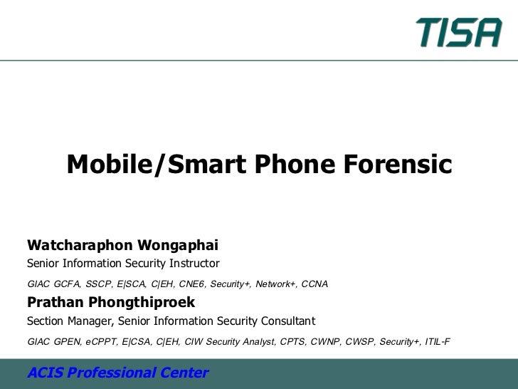 Mobile/Smart Phone ForensicWatcharaphon WongaphaiSenior Information Security InstructorGIAC GCFA, SSCP, E|SCA, C|EH, CNE6,...