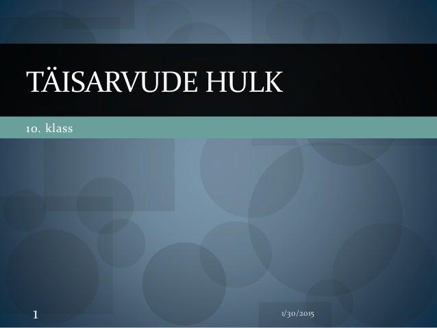 1/30/20151 10. klass TÄISARVUDE HULK
