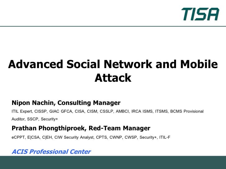 Advanced Social Network and Mobile              AttackNipon Nachin, Consulting ManagerITIL Expert, CISSP, GIAC GFCA, CISA,...