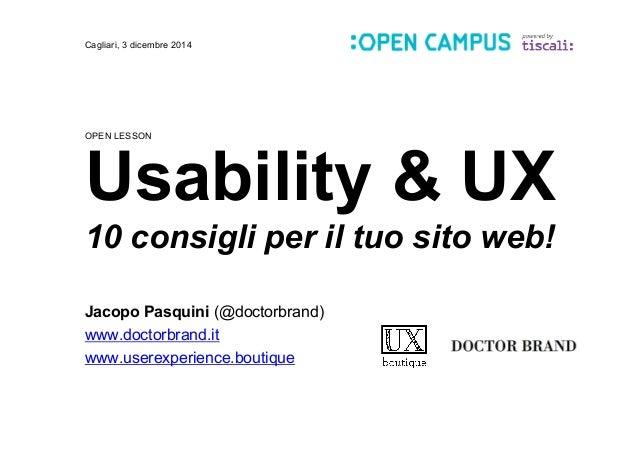 Cagliari, 3 dicembre 2014  OPEN LESSON  Usability & UX  10 consigli per il tuo sito web!  Jacopo Pasquini (@doctorbrand)  ...