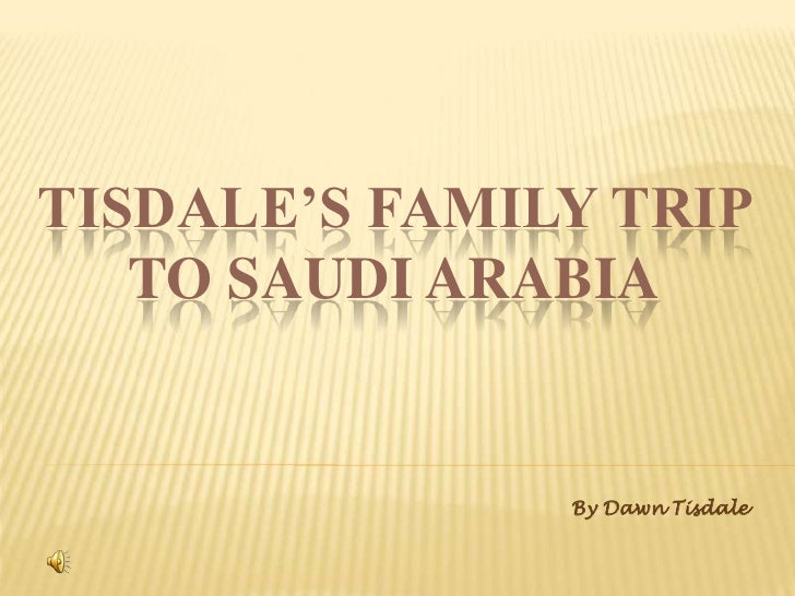 Tisdale's Family Trip to Saudi Arabia<br />By Dawn Tisdale<br />