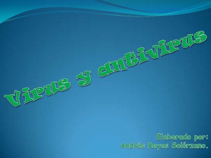 Virus y antivirus<br />Elaborado por:<br />Andrés Reyes Solórzano.<br />