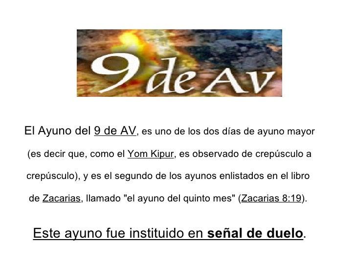 El Ayuno del 9 de AV, es uno de los dos días de ayuno mayor (es decir que, como el Yom Kipur, es observado de crepúsculo a...